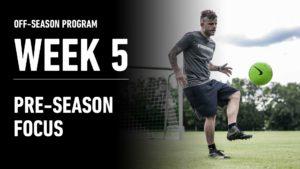 Week 5 – Pre-Season Focus